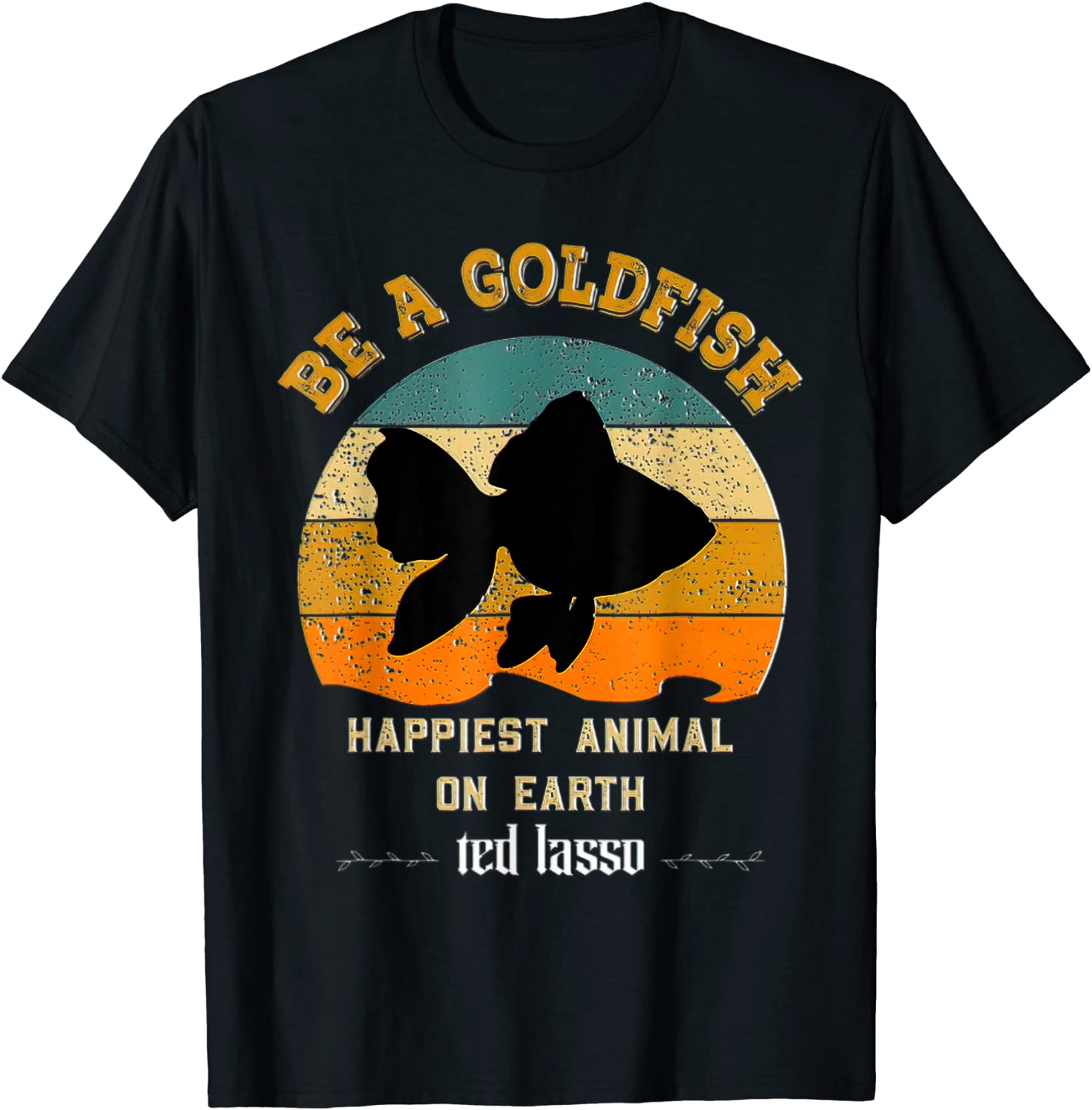 Be A Goldfish Funny Soccer Ted Coach Motivation Lasso T-Shirt